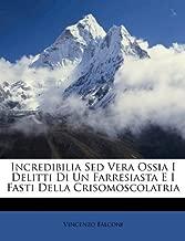 Incredibilia sed Vera Ossia I Delitti Di Un Farresiasta E I Fasti Della Crisomoscolatria