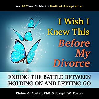 I Wish I Knew This Before My Divorce     Ending the Battle Between Holding On and Letting Go              By:                                                                                                                                 Elaine O. Foster,                                                                                        Joseph W. Foster                               Narrated by:                                                                                                                                 Steve Carlson                      Length: 6 hrs and 40 mins     24 ratings     Overall 4.8