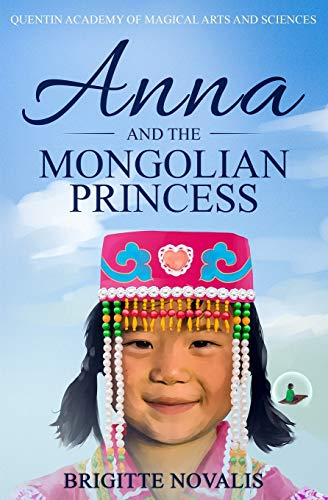 Anna and the Mongolian Princess: Quentin Academy of Magical Arts and Sciences, Volume 3