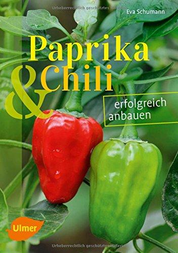 Paprika und Chili erfolgreich anbauen: 40 Sorten für Garten und Balkon: erfolgreich anbauen (Sorten für Garten und Balkon)
