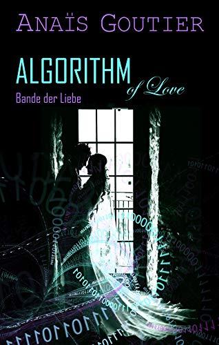 Algorithm of Love - Bande der Liebe: Band 3. Liebesroman von [Anaïs  Goutier]