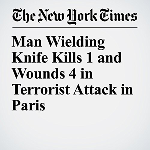 Man Wielding Knife Kills 1 and Wounds 4 in Terrorist Attack in Paris copertina