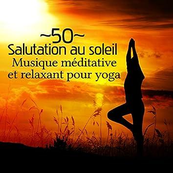 50 Salutation au soleil - Musique méditative et relaxant pour yoga, Méditation guidée, Relaxation New Age, Sons de la nature & Zen musique d'ambiance