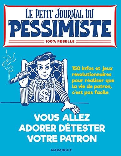 Le petit journal du pessimiste : vous allez détester (un peu plus) votre patron