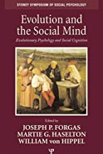 Evolution and the Social Mind: Evolutionary Psychology and Social Cognition (Sydney Symposium of Social Psychology)