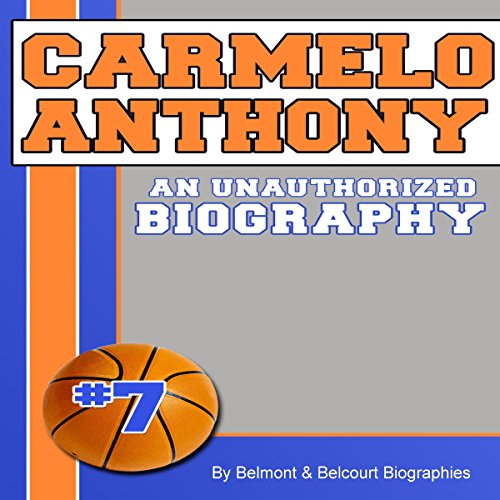 Carmelo Anthony: An Unauthorized Biography cover art