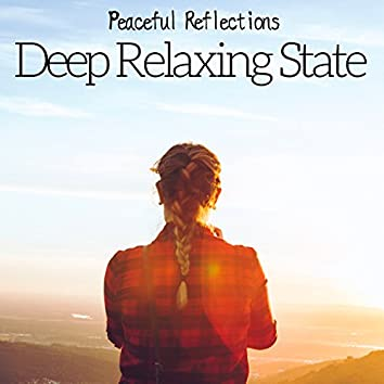 Deep Relaxing State - Peaceful Reflections, Inner Peace, Calm Music to Soothe Your Mind