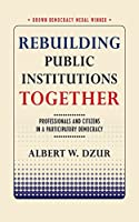 Rebuilding Public Institutions Together: Professionals and Citizens in a Participatory Democracy (Brown Democracy Medal)