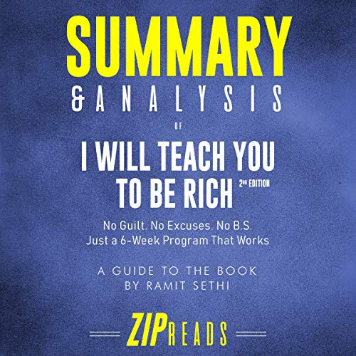 Summary & Analysis of I Will Teach You to Be Rich, Second Edition: No Guilt. No Excuses. No BS. Just a 6-Week Program That Works | A Guide to the Book by Ramit Sethi