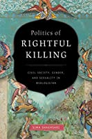 Politics of Rightful Killing: Civil Society, Gender, and Sexuality in Weblogistan