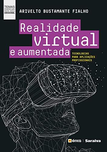 Realidade Virtual e Aumentada Tecnologias para Aplicações Profissionais