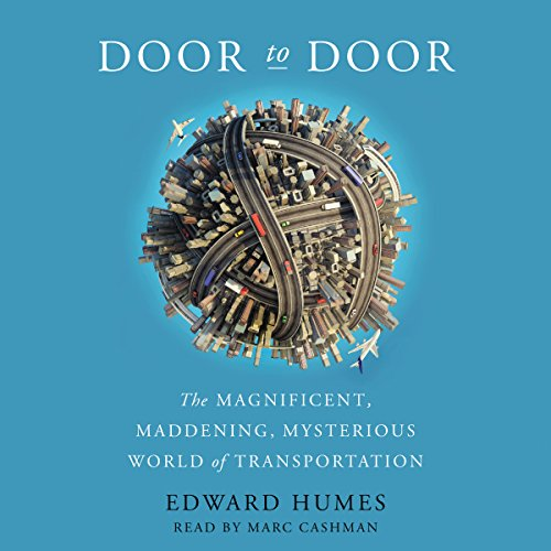Door to Door     The Magnificent, Maddening, Mysterious World of Transportation              By:                                                                                                                                 Edward Humes                               Narrated by:                                                                                                                                 Marc Cashman                      Length: 11 hrs and 19 mins     127 ratings     Overall 4.2