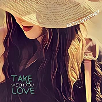 Take With You Love
