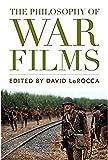 The Philosophy of War Films (Philosophy Of Popular Culture)