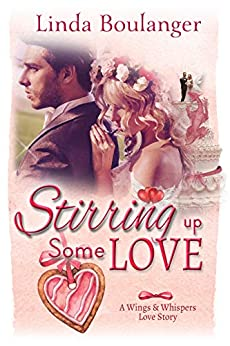 Stirring Up Some Love (A Wings & Whispers Love Story Book 1) by [Linda Boulanger]
