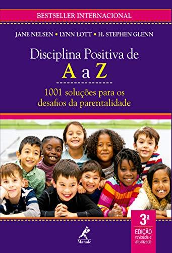 Disciplina Positiva de A a Z: 1001 soluções para os desafios da parentalidade