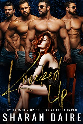 Knocked Up: My Over the Top Possessive Alpha Harem