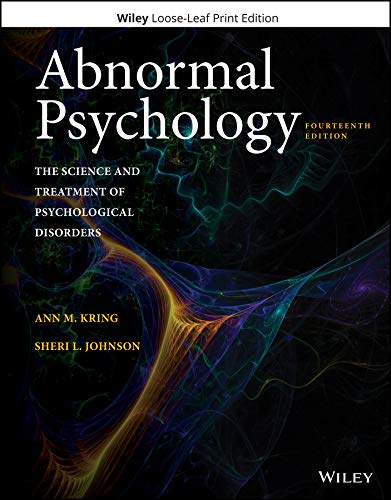Compare Textbook Prices for Abnormal Psychology: The Science and Treatment of Psychological Disorders 14 Edition ISBN 9781119362289 by Kring, Ann M.,Johnson, Sheri L.