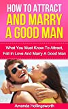 How To Attract A Man: How To Attract A Man Guide To How To Attract A Man And Get Married Including How To Attract Men And Finding Mr. Right (Attracting Men)