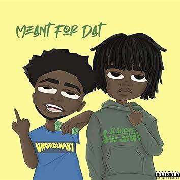 Meant for Dat (feat. Saulomon Grundy & Unordinaryizz)