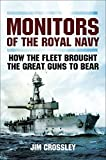 Monitors of the Royal Navy: How the Fleet Brought the Great Guns to Bear