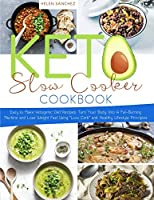 """Keto Slow Cooker Cookbook: Easy to Make Ketogenic Diet Recipes. Turn Your Body Into A Fat-Burning Machine and Lose Weight Fast Using """"Low Carb"""" and Healthy Lifestyle Principles"""
