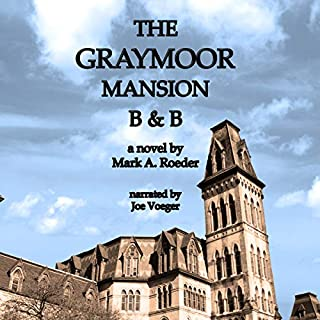The Graymoor Mansion B&B                   By:                                                                                                                                 Mark Roeder                               Narrated by:                                                                                                                                 Joe Voegler                      Length: 9 hrs and 34 mins     Not rated yet     Overall 0.0