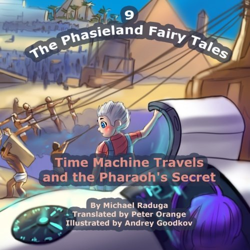 The Phasieland Fairy Tales - 9: Time Machine Travels and the Pharaoh's Secret