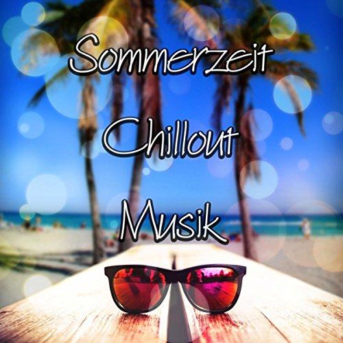 Sommerzeit Chillout Musik - Instrumentalmusik, Einfach nur Entspannen, Elektronischen Tanzmusik, Positives Energie, Partymusik, Hintergrundmusik, Sommer Urlaub Ferien
