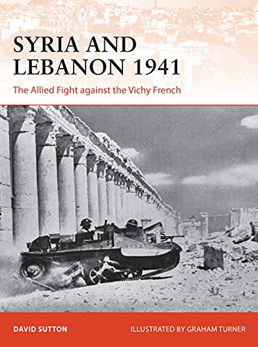 Syria and Lebanon 1941: The Allied Fight against the Vichy French (Campaign) (English Edition)