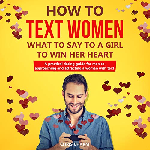 How to Text Women: What to Say to a Girl to Win Her Heart Audiobook By Chris Charm cover art