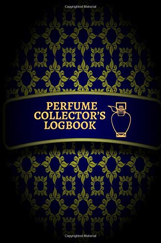 Perfume Collector's Logbook: Perfume Tester Notebook, Essential Oils, Fragrance Aromatherapy, Scents, Cologne, Black Currant, Plum, Rose, Jasmine, ... (Perfumes and Fragrance Oils, Band 23)