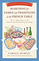 Searching for Family and Traditions at the French Table: Book Two Nord-Pas-de-Calais, Normandy, Brittany, Loire and Auvergne: Savoring the Olde Ways