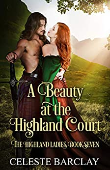 A Beauty at the Highland Court: A Star-Crossed Lovers Highlander Romance (The Highland Ladies Book 7) by [Celeste  Barclay]