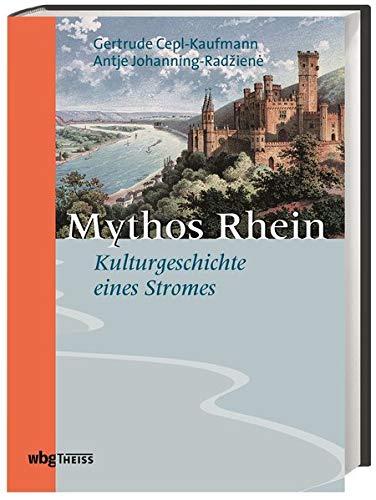 Mythos Rhein: Zur Kulturgeschichte eines Stromes