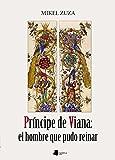 Príncipe de Viana: el hombre que pudo reinar: 205 (Ensayo y Testimonio)