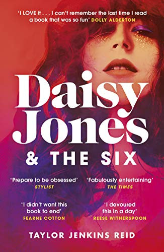 Daisy Jones and The Six: Escape to a world of joy, sun and hedonism – read the novel everyone is talking about by [Taylor Jenkins Reid]
