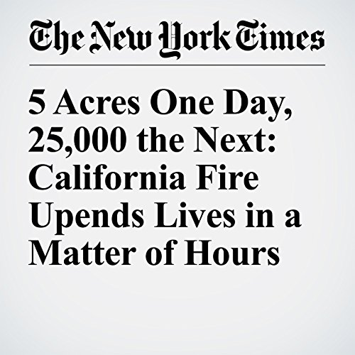 5 Acres One Day, 25,000 the Next: California Fire Upends Lives in a Matter of Hours audiobook cover art