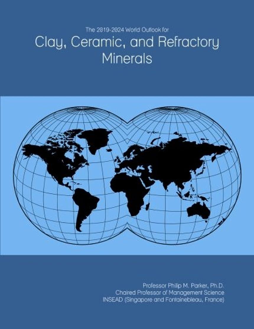 ロバストライプトークThe 2019-2024 World Outlook for Clay, Ceramic, and Refractory Minerals