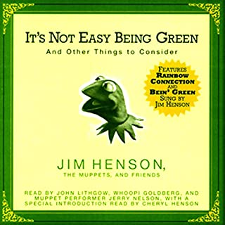 It's Not Easy Being Green     And Other Things to Consider (Unabridged Selections)              By:                                                                                                                                 Jim Henson,                                                                                        The Muppets,                                                                                        Friends                               Narrated by:                                                                                                                                 John Lithgow,                                                                                        Whoopi Goldberg,                                                                                        Jerry Nelson                      Length: 1 hr and 5 mins     10 ratings     Overall 4.3
