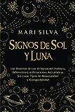 Signos de Sol y Luna: Los secretos de los 12 signos del zodiaco, diferentes combinaciones astrológicas Sol-Luna, tipos de personalidad y compatibilidad