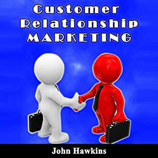 Customer Relationship Marketing: An Introductory Course About Understanding the Management of Customer Relationship and Its Different Types cover art