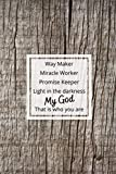 """Way Maker Miracle Worker Promise Keeper Light in the darkness My God: That is who you are Notebook/ Journal 120 Pages (6""""x 9"""")"""