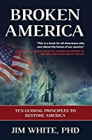 Broken America: Ten Guiding Principles to Restore America