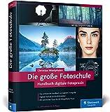 Die große Fotoschule: Das Handbuch zur digitalen Fotografie in der 3....