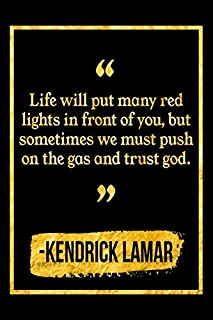 Life Will Put Many Red Lights In Front Of You, But Sometimes We Must Push On The Gas And Trust God: Black and Gold Kendrick Lamar Quote Notebook