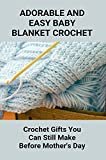 Adorable And Easy Baby Blanket Crochet: Crochet Gifts You Can Still Make Before Mother's Day: Handmade Baby Blankets Crochet (English Edition)