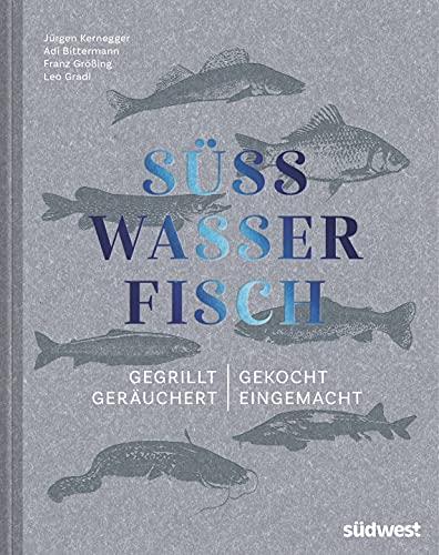 Süßwasserfisch: Gegrillt, gekocht, geräuchert, eingemacht