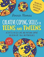 Creative Coping Skills for Teens and Tweens: Activities for Self Care and Emotional Support including Art, Yoga, and Mindfulness