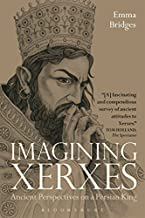 Imagining Xerxes: Ancient Perspectives on a Persian King (Bloomsbury Studies in Classical Reception) by Emma Bridges(2015-...